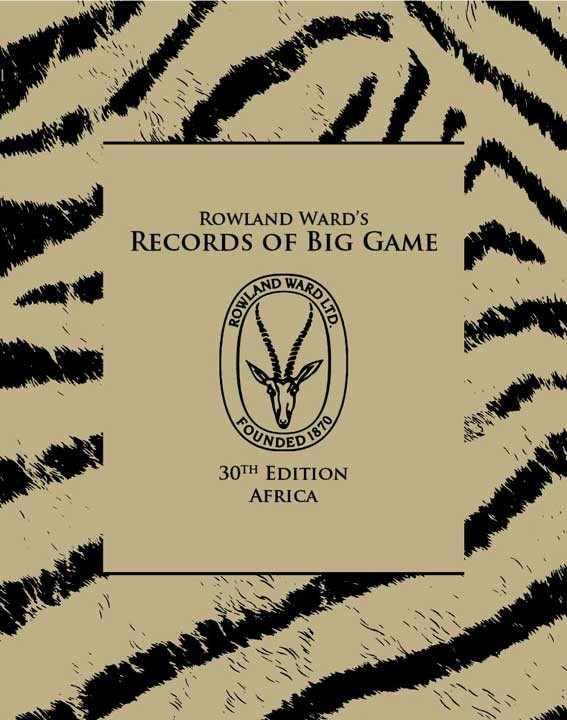 Rowland Ward's Records of Big Game 30th Edn. Africa